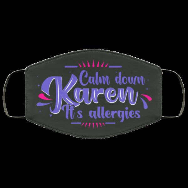 Calm Down Karen Its Allergies Karen Meme Cloth Face Mask