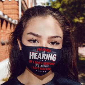 Im Hard Of Hearing If I Dont Respond Its Because I Cant Hear You Face Mask Reusable