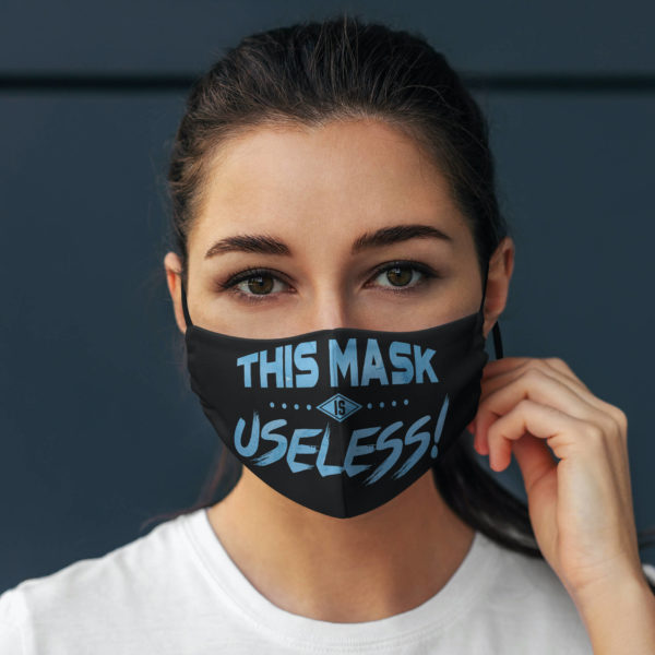 This Mask Is Useless Cloth Face Mask