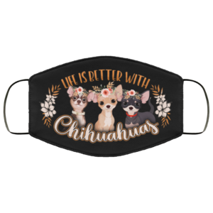 Life Is Better With Chihuahuas Face Mask Chihuahua Lover Printed Cloth Face Mask