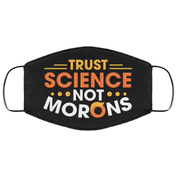Trust Science Not Morons Funny Trump Face Mask Anti Trump Face Mask