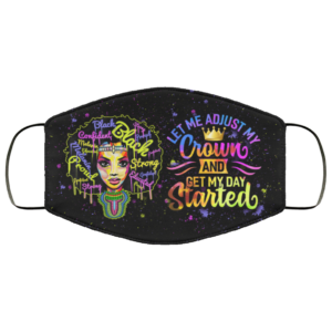 Let me Adjust My Crown And Get My Day Started Face Mask Reusable
