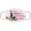 Yes I Am the Crazy Dog Lady Face Mask Reusable