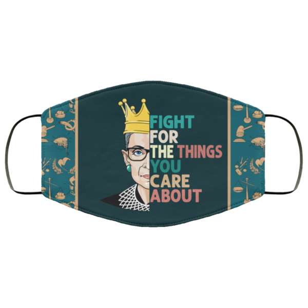 Fight for the Things You Care About RBG Face Mask