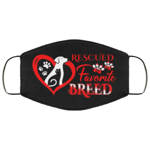 Rescued Is My Favorite Breed Face Mask