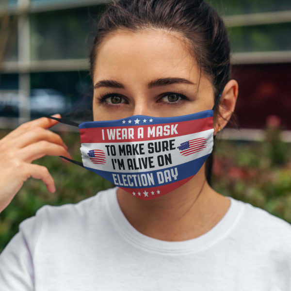 I Wear A Mask To Make Sure Im Alive On Election Day Face Mask Reusable