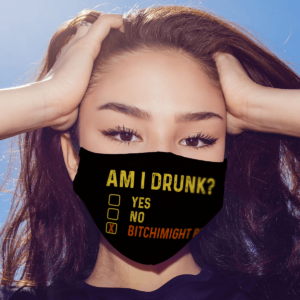 Am I Drunk Bitchimight Be Face Mask