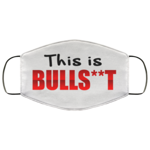 This Is Bull Shit Light Funny Sarcasm Gift Face Mask