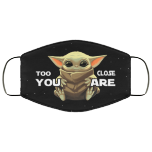 Too Close You Are Baby Yoda Face Mask