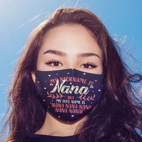 My Nickname Is Nana But My Full Name Is Nana Nana Nana Face Mask
