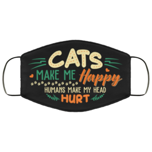 Cats Make Me Happy Humans Make My Head Hurt Face Mask