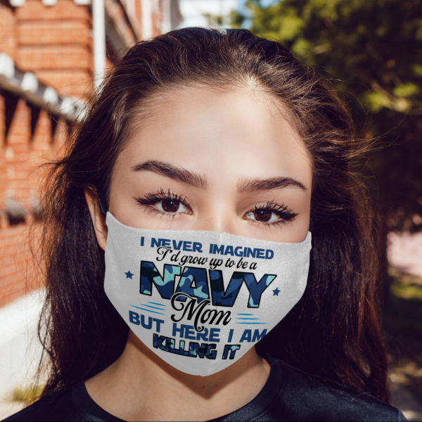 Never Imagined Id Grow Up to Be a Navy Mom Face Mask Reusable