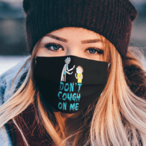 Don't Cough on me - Rick and Morty Face Mask