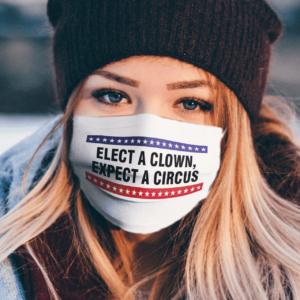 Elect-a-clown,-expect-a-circus-Face-Mask