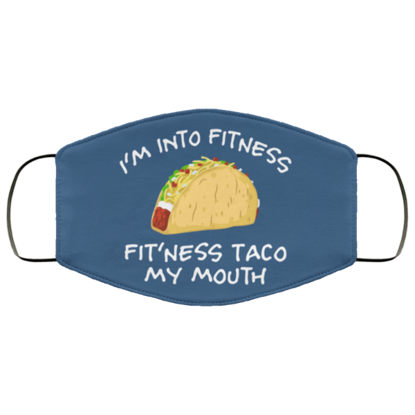 I'm Into Fitness Fit'ness Taco My Mouth Cloth Face Mask