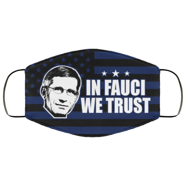 In Fauci We Trust Face Mask Reusable