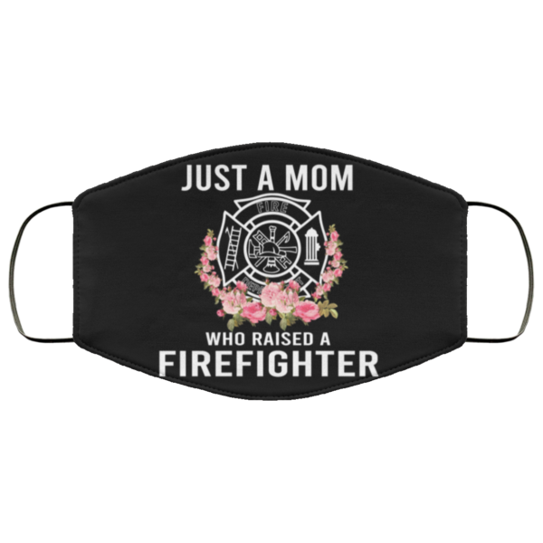 Just A Mom Who Raised A Firefighter Cloth Face Mask