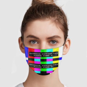 Technical Difficulties Please Stand By Reusable Face Mask