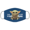 Too Close You Are Baby Yoda Face Mask Reusable