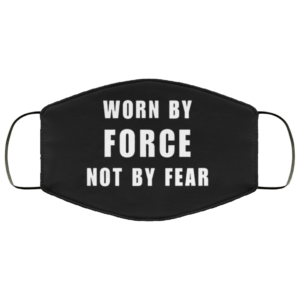 Worn By Force NOT by Fear Face Mask Reusable