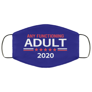 Any Functioning Adult 2020 Face Mask