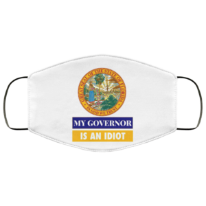 Sarcastic My Governor Is An Idiot Florida Politics Face Mask