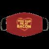 You had me at bacon cloth Cloth Face Mask Reusable