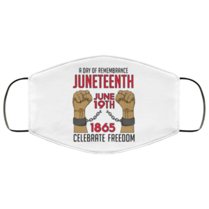 A DAY OF REMEMBRANCE JUNETEENTH JUNE 19TH 1865 Face Mask