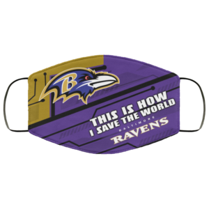 This Is How I Save The World Baltimore Ravens Cloth Face Mask