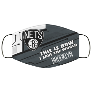 This Is How I Save The World Brooklyn Nets Cloth Face Mask