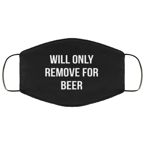 Will only remove for beer Face Mask Reusable