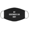 My governor is an idiot Face Mask Reusable