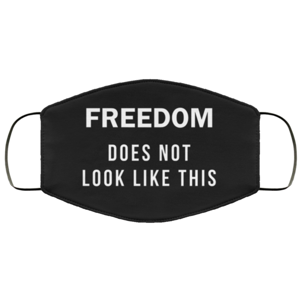 Freedom Does Not Look Like This Face Mask Reusable