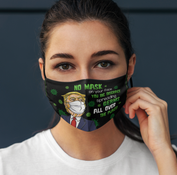 No Mask on Your Face You Big Disgrace Spreading Germs Face Mask