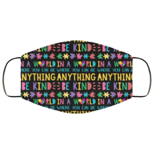 In The World Where You Can Be Anything Be Kind Cute Autism Face Mask