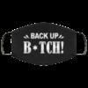 Back Up Bitch Sarcasm Novelty Face Mask