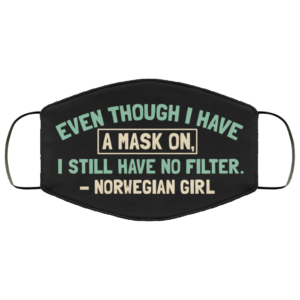 Even Though I Have a Mask on I Still Have No Filter Norwegian Girl Face Mask