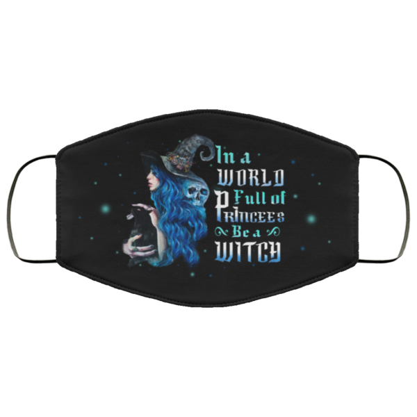 In a World Full of Princess Be a Witch Face Mask Halaloween Printed Cloth Face Mask