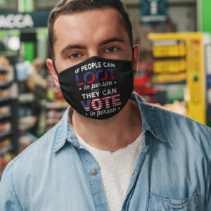 If People Can Loot in Person They Can Vote in Person Face Mask