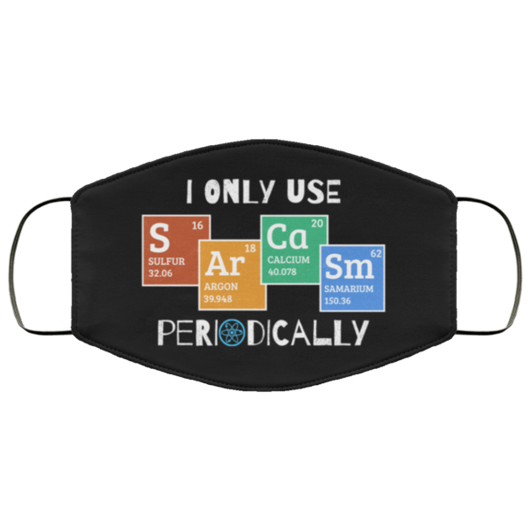I Only Use Sarcasm Periodically Face Mask Sarcasm Periodic Table