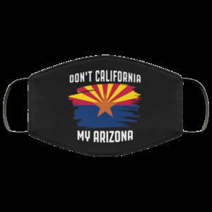 Dont California My Arizona Flag Face Mask