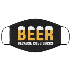 Beer Because 2020 Sucks Face Mask