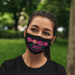 Dogs 2020 Because Humans Suck Face Mask