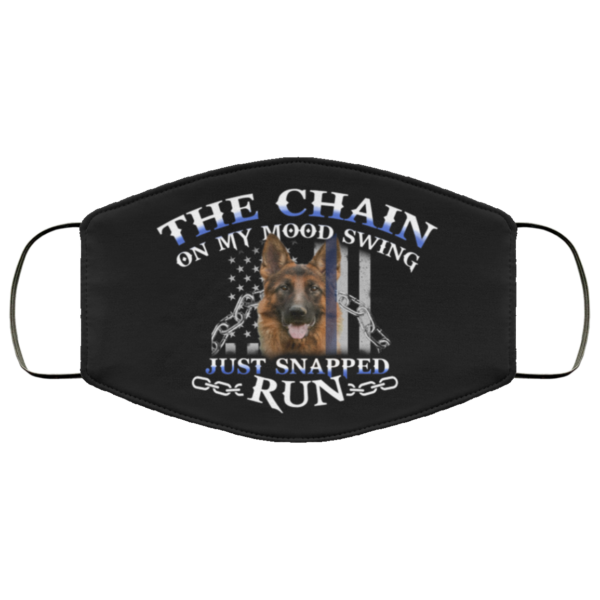 German Shepherd The Chain On My Mood Swing Just Snapped Run Face Mask