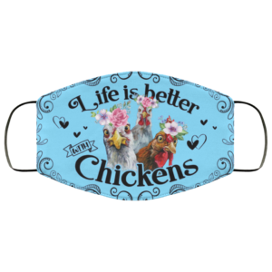 Life Is Better With Chickens Floral For Chickens Lover Printed Face Mask