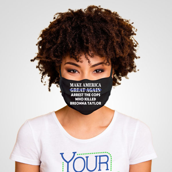 BLM Make America Arrest the Cops Justice for Breonna Face Mask