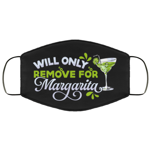 Will Only Remove For Margarita For Margarita Lover Printed Face Mask