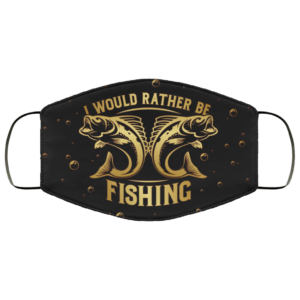 I Would Rather Be Fishing Face Mask