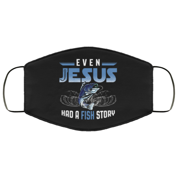 Even Jesus Had A Fish Story Face Mask