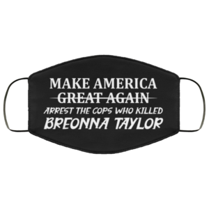 Make America Great Again Arrest The Cops Who Killed Breonna Taylor Face Mask